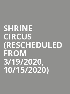 Shrine Circus (Rescheduled from 3/19/2020, 10/15/2020) at Seagate Center