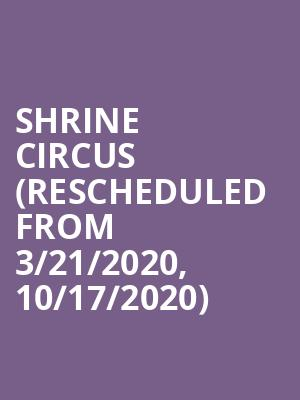 Shrine Circus (Rescheduled from 3/21/2020, 10/17/2020) at Seagate Center