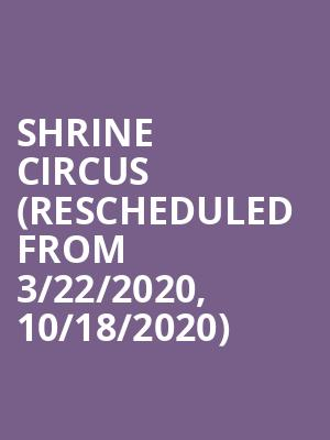 Shrine Circus (Rescheduled from 3/22/2020, 10/18/2020) at Seagate Center
